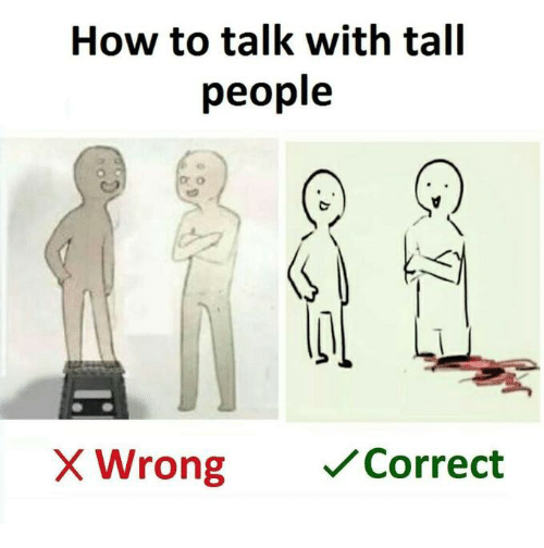 What Is Correct Way To Talk About >> How To Talk With Tall People X Wrong Correct How To Meme On Me Me