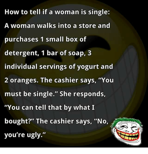 How to tell if a woman is single a woman walks into a store and memes and soap how to tell if a woman is single ccuart Image collections