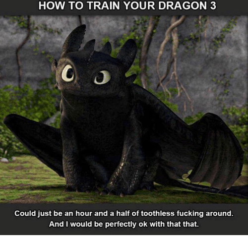 25 best memes about how to train your dragon how to train your fucking memes and how to how to train your dragon 3 could just be an hour and a half of toothless fucking around and i would be perfectly ok with that ccuart Image collections