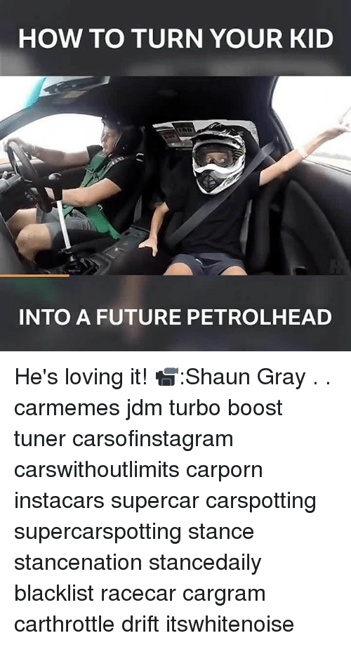 Future, Memes, and Boost: HOW TO TURN YOUR KID  INTO A FUTURE PETROLHEAD He's loving it! 📹:Shaun Gray . . carmemes jdm turbo boost tuner carsofinstagram carswithoutlimits carporn instacars supercar carspotting supercarspotting stance stancenation stancedaily blacklist racecar cargram carthrottle drift itswhitenoise