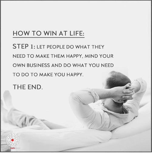 HOW TO WIN AT LIFE STEP 1 LET PEOPLE DO WHAT THEY NEED TO