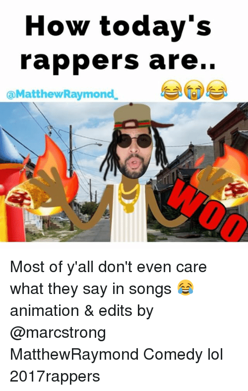 Lol, Memes, and Songs: How today's  rappers are..  aMatthewRaymond Most of y'all don't even care what they say in songs 😂 animation & edits by @marcstrong MatthewRaymond Comedy lol 2017rappers