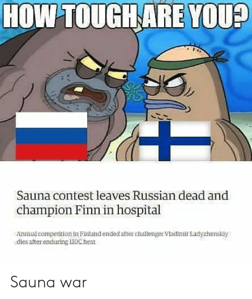 Finn, Hospital, and Russian: HOW TOUGH ARE YOU?  Sauna contest leaves Russian dead and  champion Finn in hospital  Anial competition in Flandended after challenger Vadimir Ladyzhensläy  dies after enduring HOCheat Sauna war