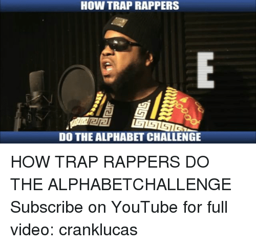 HOW TRAP RAPPERS DO THE ALPHABET CHALLENGE HOW TRAP RAPPERS