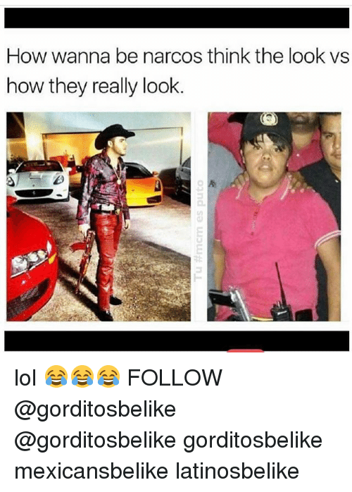 How Wanna Be Narcos Think The Look Vs How They Really Look Lol