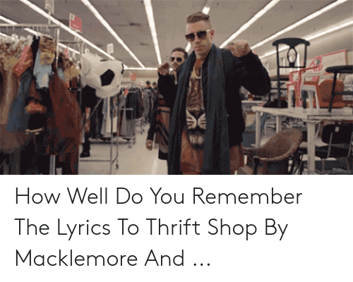 How Well Do You Remember the Lyrics to Thrift Shop by ...
