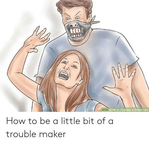 How To, Wiki, and How: How  wiki  w to Impress a Classmate How to be a little bit of a trouble maker