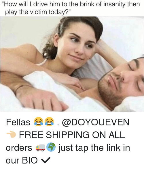 """Gym, Drive, and Free: """"How will I drive him to the brink of insanity then  play the victim today? Fellas 😂😂 . @DOYOUEVEN 👈🏼 FREE SHIPPING ON ALL orders 🚚🌍 just tap the link in our BIO ✔️"""