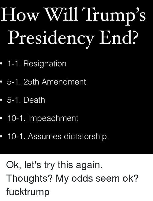 How Will Trump's Presidency End? 1-1 Resignation 5-1 25th ...