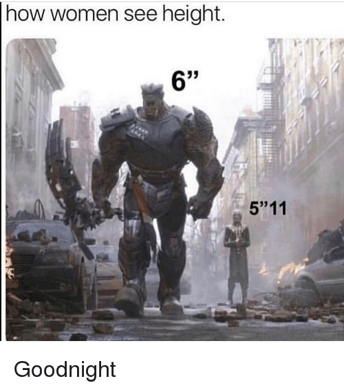 "Funny, Women, and How: how women see height.  5""11 Goodnight"