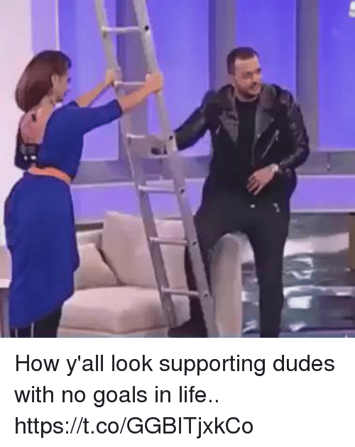 Funny, Goals, and Life: How y'all look supporting dudes with no goals in life.. https://t.co/GGBITjxkCo