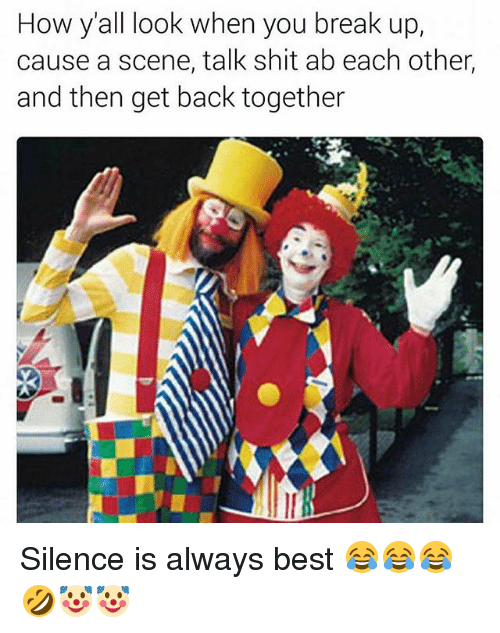 Memes, Shit, and Best: How y'all look when you break up  cause a scene, talk shit ab each other,  and then get back together Silence is always best 😂😂😂🤣🤡🤡