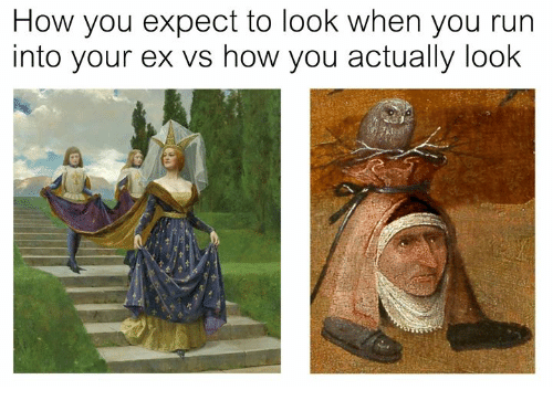 Run, Classical Art, and How: How you expect to look when you run  into your ex vs how you actually look