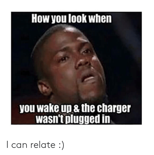 Funny, How, and Charger: How you look when  you wake up & the charger  wasn't plugged in I can relate :)