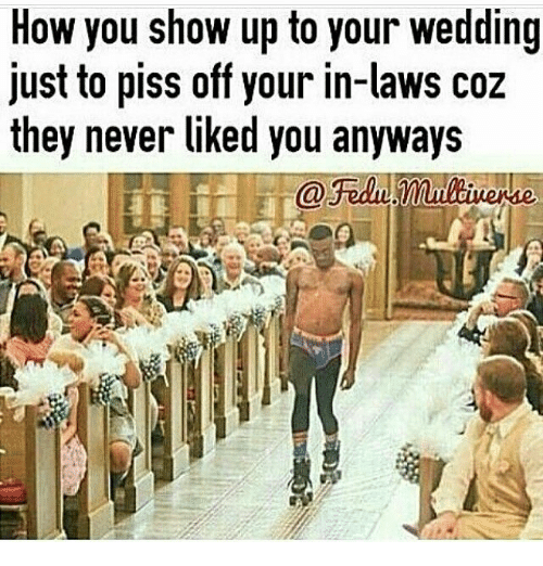 How You Show Up To Your Wedding Just To Piss Off Your In Laws Coz