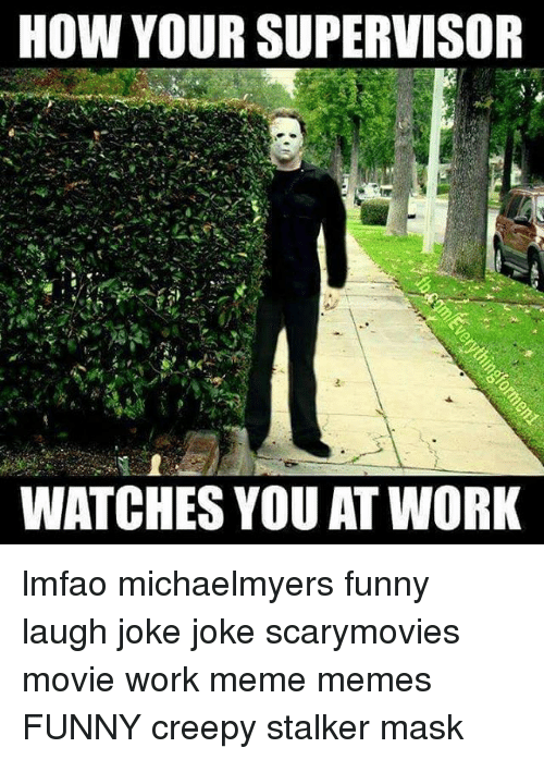 how your supervisor watches you at work lmfao michaelmyers funny 14171052 25 best hard work meme memes working meme memes, my shit memes