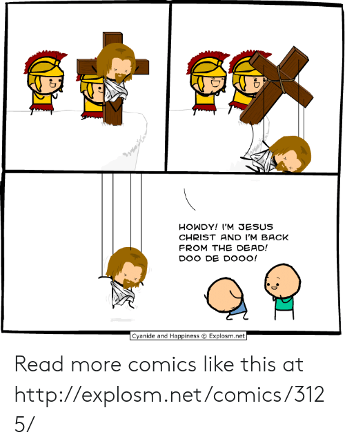 Dank, Jesus, and Cyanide and Happiness: HOWDY! I'M JESUS  CHRIST AND I'M BACK  FROM THE DEAD!  DOO DE DO00!  Cyanide and Happiness  Explosm.net Read more comics like this at http://explosm.net/comics/3125/