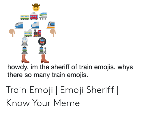 Howdy Im the Sheriff of Train Emojis Whys There So Many