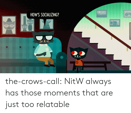 Tumblr, Blog, and Relatable: HOW'S SOCIALIZING?  冫に the-crows-call:  NitW always has those moments that are just too relatable