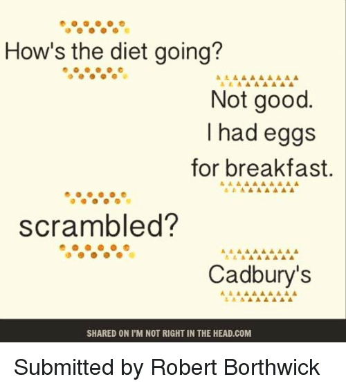 hows the diet going not good had eggs for breakfast 5900558 ✅ 25 best memes about cadbury cadbury memes