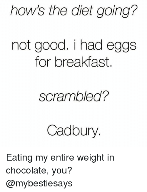 hows the diet going not good i had eggs for 19090234 ✅ 25 best memes about cadbury cadbury memes