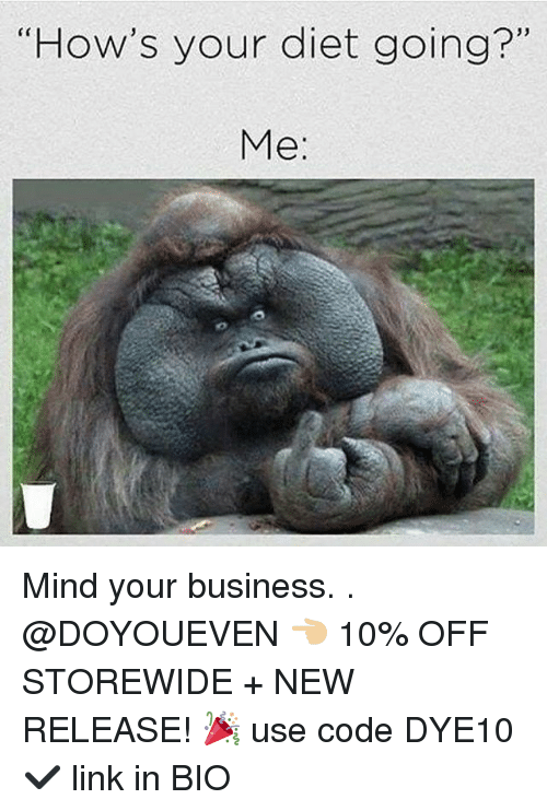 "Dieting, Gym, and Business: ""How's your diet going?""  Me: Mind your business. . @DOYOUEVEN 👈🏼 10% OFF STOREWIDE + NEW RELEASE! 🎉 use code DYE10 ✔️ link in BIO"