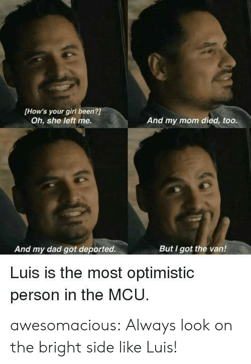 Dad, Tumblr, and Blog: [How's your girl been?  Oh, she left me.  And my mom died, too.  And my dad got deported.  But I got the van!  Luis is the most optimistic  person in the MCU awesomacious:  Always look on the bright side like Luis!