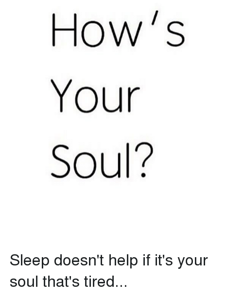 Sleep Doesnt Help if Its Your Soul Thats Tired -Rey
