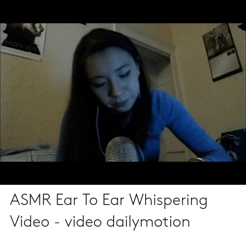 HOYE ASMR Ear to Ear Whispering Video - Video Dailymotion | Video