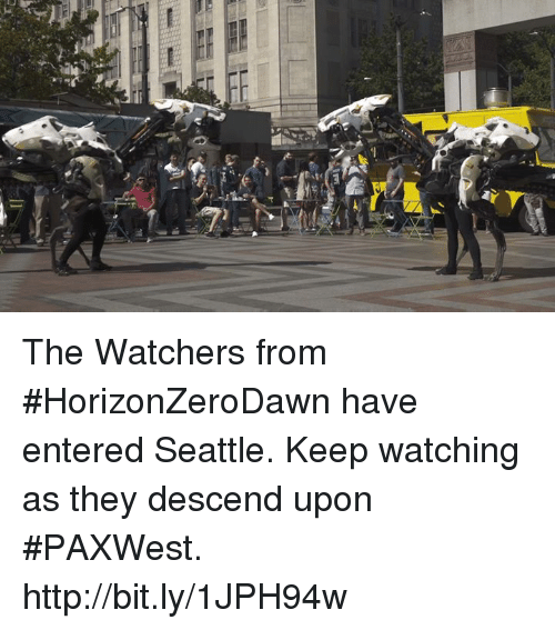 Dank, Http, and Seattle: hr The Watchers from #HorizonZeroDawn have entered Seattle. Keep watching as they descend upon #PAXWest. http://bit.ly/1JPH94w