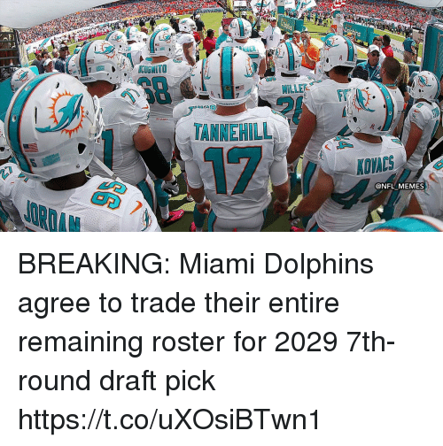 Football, Memes, and Nfl: hs  MIAMI  TANNEHILL  AOVACS  @NFL MEMES BREAKING: Miami Dolphins agree to trade their entire remaining roster for 2029 7th-round draft pick https://t.co/uXOsiBTwn1