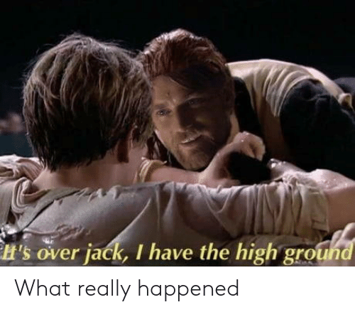 Jack, What, and Really: H's over jack, I have the high gro What really happened