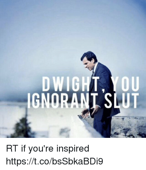 Ignorant, Slut, and Youre: HT  IGNORANT SLUT RT if you're inspired https://t.co/bsSbkaBDi9