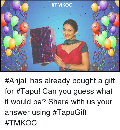 Memes, 🤖, and Answers: HTMKOC #Anjali has already bought a gift for #Tapu! Can you guess what it would be? Share with us your answer using #TapuGift! #TMKOC