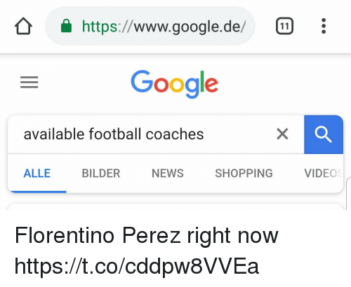 Football, Google, and Memes: https://www.google.de/ :  Google  available football coaches  ALLE BILDER NEWS SHOPPING VIDEC Florentino Perez right now https://t.co/cddpw8VVEa
