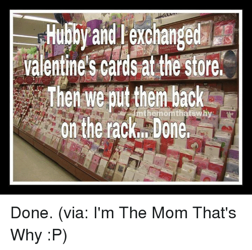 Dank, 🤖, and Exchange: Hubby and exchanged  Valentine's cards at the store,  Then we putthem back  On the tack. Done. Done. (via: I'm The Mom That's Why :P)