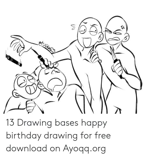 Hugges 13 Drawing Bases Happy Birthday Drawing For Free Download On Ayoqqorg Birthday Meme On Me Me Bases come in all shapes, sizes and styles. hugges 13 drawing bases happy birthday