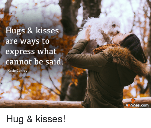 Memes, Express, and 🤖: Hugs & kisses  are ways to  express what  cannot be said  Kacie Conroy  4Knines.com Hug & kisses!