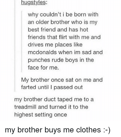 dating my friends older brother One of my brother's friends and i have been talking/hanging out a lot lately i like him and he likes me, too i'm a junior and he's a senior.