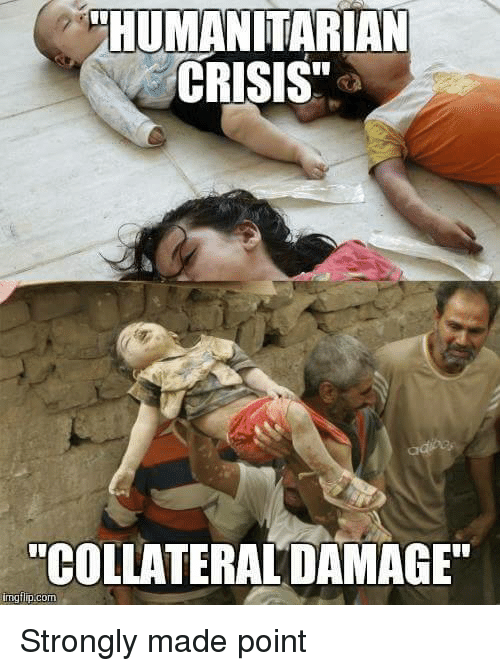 Love Each Other When Two Souls: HUMANITARIAN CRISIS COLLATERAL DAMAGE Mgflip Com Strongly