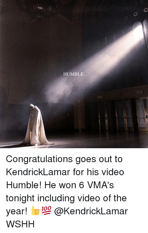 Memes, VMAs, and Wshh: HUMBLE. Congratulations goes out to KendrickLamar for his video Humble! He won 6 VMA's tonight including video of the year! 👍💯 @KendrickLamar WSHH