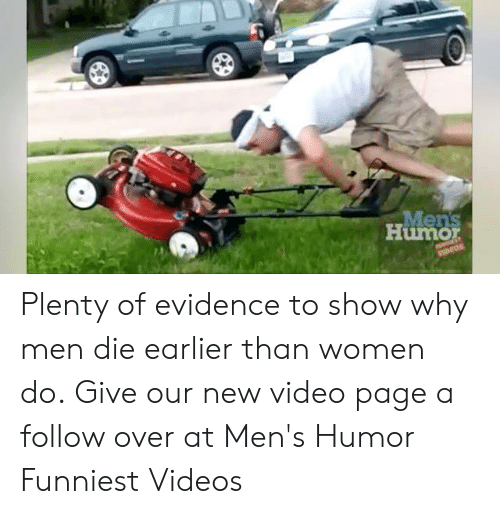 Dank, Videos, and Video: Humo Plenty of evidence to show why men die earlier than women do.  Give our new video page a follow over at Men's Humor Funniest Videos