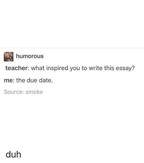 acirc best memes about essay essay memes relatable dates and due date humorous teacher what inspired you to write