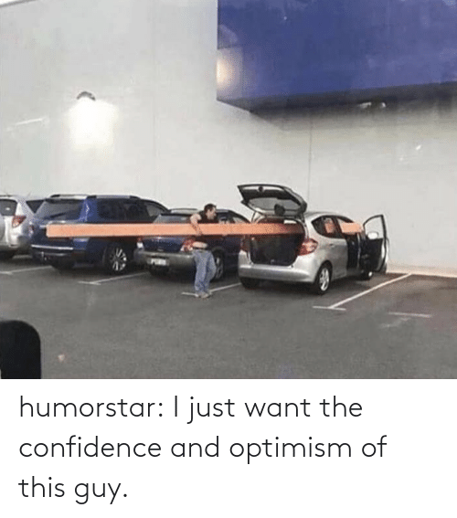 Confidence, Tumblr, and Blog: humorstar:  I just want the confidence and optimism of this guy.