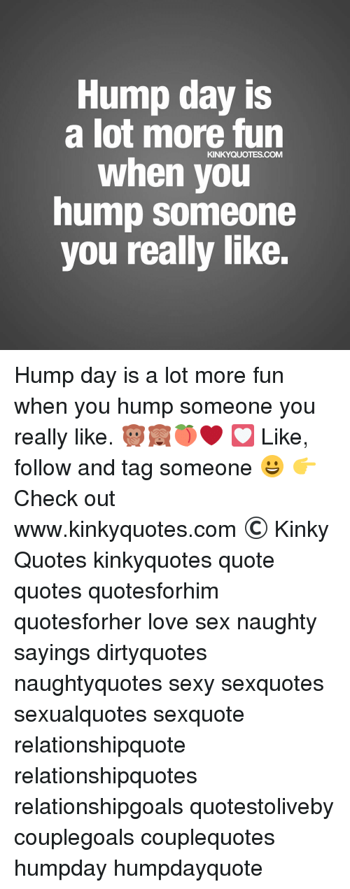 Hump Day Is A Lot More Fun Kinky Quotes Com When You Hump Someone