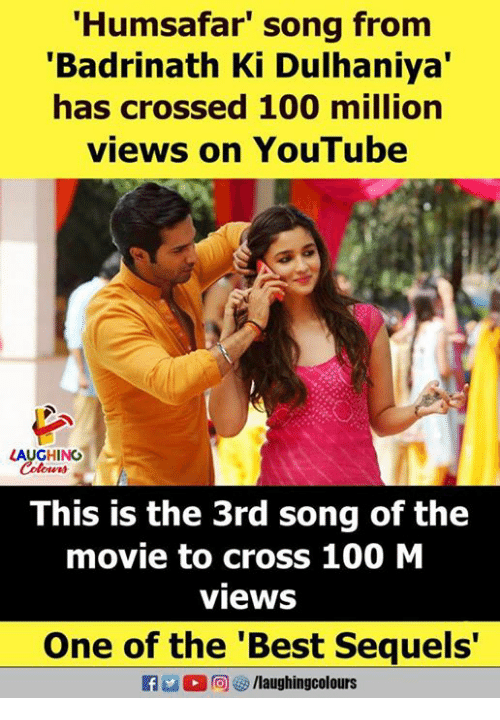 Anaconda, youtube.com, and Best: Humsafar' song from  'Badrinath Ki Dulhaniya'  has crossed 100 million  views on YouTube  LAUGHING  This is the 3rd song of the  movie to cross 100 M  views  One of the 'Best Sequels'  R 2  ,向は, /laughingcolours