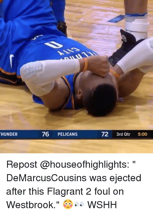 """Memes, Wshh, and 🤖: HUNDER  76 PELICANS  72 3rd Qtr 5:00 Repost @houseofhighlights: """" DeMarcusCousins was ejected after this Flagrant 2 foul on Westbrook."""" 😳👀 WSHH"""