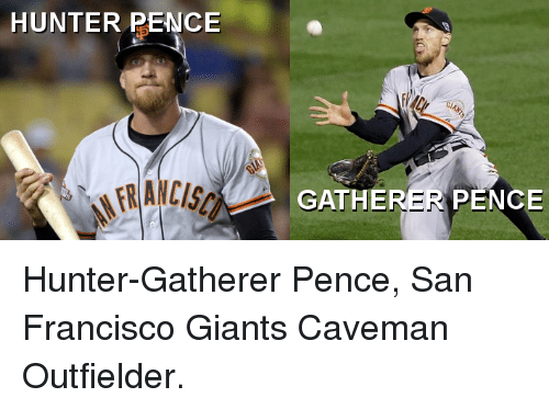 Reddit, Giant, and Giants: HUNTER PENCE  FRANCISC  GATHER  PENCE Hunter-Gatherer Pence, San Francisco Giants Caveman Outfielder.