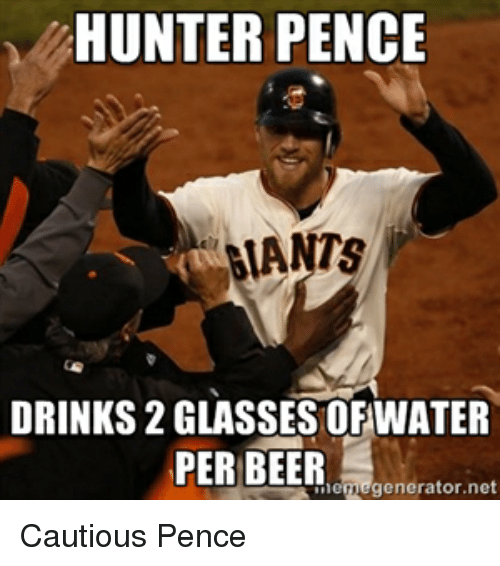 Beer, Funny, and Glasses: HUNTER PENCE  IANTS  DRINKS 2 GLASSES OFIWATER  PER BEER  enerator,net Cautious Pence