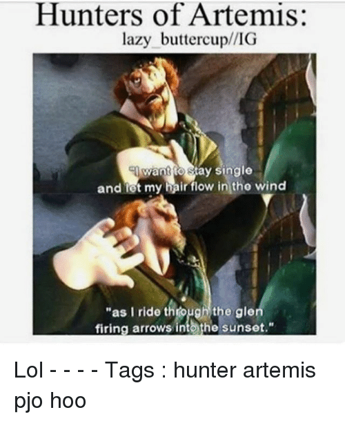"Memes, 🤖, and Hunter: Hunters of Artemis  lazy want oBay single  and rot my ir flow in the wind  ""as I ride through the gle  firing arrows intethe Sunset."" Lol - - - - Tags : hunter artemis pjo hoo"